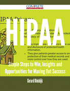 HIPAA - Simple Steps to Win, Insights and Opportunities for Maxing Out Success