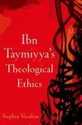 Ibn Taymiyyas Theological Ethics
