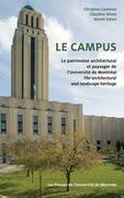 Le campus. Le patrimoine architectural et paysager de l'Université de Montréal / The Architectural and Landscape Heritage