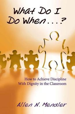 What Do I Do When?: How to Achieve Discipline With Dignity in the Classroom