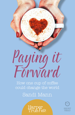 Paying it Forward: How One Cup of Coffee Could Change the World (HarperTrue Life – A Short Read)