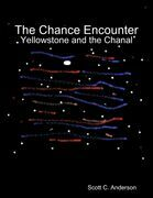 The Chance Encounter - Yellowstone and the Chanal