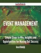 Event Management - Simple Steps to Win, Insights and Opportunities for Maxing Out Success