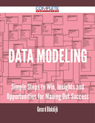 Data Modeling - Simple Steps to Win, Insights and Opportunities for Maxing Out Success