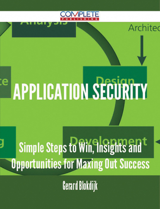 Application Security - Simple Steps to Win, Insights and Opportunities for Maxing Out Success