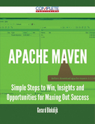 Apache Maven - Simple Steps to Win, Insights and Opportunities for Maxing Out Success