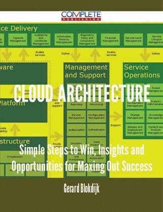 Cloud architecture - Simple Steps to Win, Insights and Opportunities for Maxing Out Success