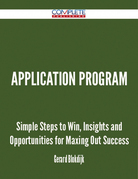 Application Program - Simple Steps to Win, Insights and Opportunities for Maxing Out Success