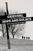 Grieving, Hope, and Solace: When a Loved One Dies in Christ