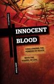 Innocent Blood : Challenging the Powers of Death with the Gospel of Life