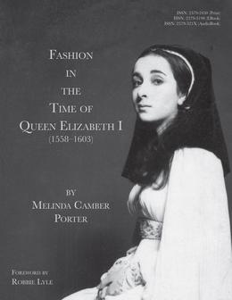 Fashion In The Time Of Queen Elizabeth I (1558-1603): Vol 2, No 1