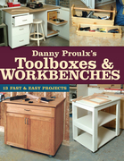 Danny Proulx's Toolboxes & Workbenches: 13 Fast & Easy Projects