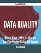Data Quality - Simple Steps to Win, Insights and Opportunities for Maxing Out Success