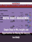 digital rights management - Simple Steps to Win, Insights and Opportunities for Maxing Out Success