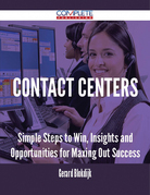 Contact Centers - Simple Steps to Win, Insights and Opportunities for Maxing Out Success