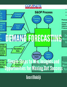 Demand Forecasting - Simple Steps to Win, Insights and Opportunities for Maxing Out Success