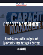 Capacity Management - Simple Steps to Win, Insights and Opportunities for Maxing Out Success
