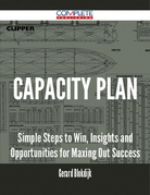 Capacity Plan - Simple Steps to Win, Insights and Opportunities for Maxing Out Success