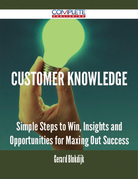 Customer Knowledge - Simple Steps to Win, Insights and Opportunities for Maxing Out Success
