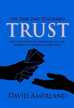The Tribe That Discovered Trust: How trust is created lost and regained in commercial interactions