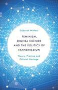 Feminism, Digital Culture and the Politics of Transmission