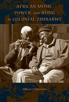African Music, Power, and Being in Colonial Zimbabwe