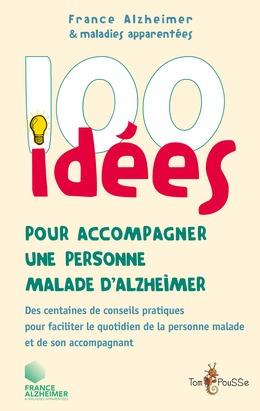 100 idées pour accompagner une personne malade d'Alzheimer