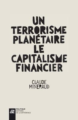 Un terrorisme planétaire, le capitalisme financier