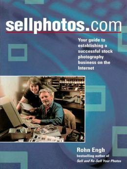 SELLPHOTOS.COM: Your Guide to Establishing a Successful Stock Photography Business on the Internet