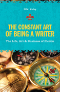 The Constant Art of Being a Writer: The Life, Art and Business of Fiction