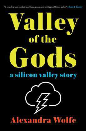 Valley of the Gods: A Silicon Valley Story
