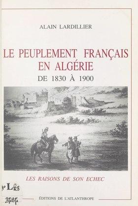 Le Peuplement français en Algérie de 1830 à 1900 : Les Raisons de son échec