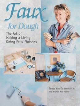 Faux for Dough: The Art of Making a Living Doing Faux Finishes
