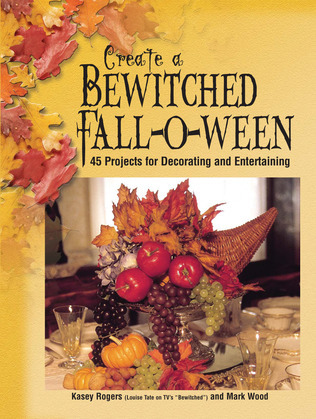 Create a Bewitched Fall-o-ween: 45 Projects for Decorating and Entertaining
