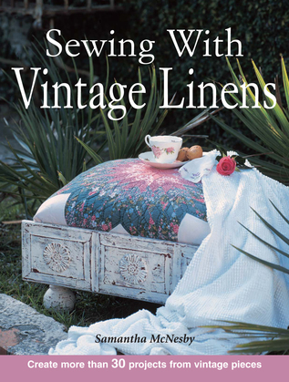 Sewing With Vintage Linens: Create more than 30 projects from vintage pieces