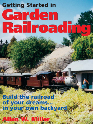 Getting Started in Garden Railroading: Build the railroad of your dreams...in your own backyard!