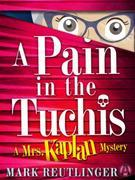 A Pain in the Tuchis: A Mrs. Kaplan Mystery