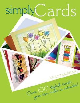 Simply Cards: Over 100 Stylish Cards You Can Make in Minutes