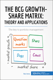 The BCG Growth-Share Matrix: Theory and Applications