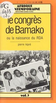 Le Congrès de Bamako ou la Naissance du RDA