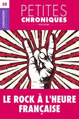 Petites Chroniques #30 : Le Rock à l'heure française