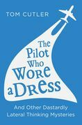 The Pilot Who Wore a Dress: And Other Dastardly Lateral Thinking Mysteries