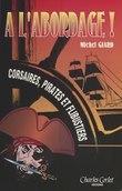 À l'abordage ! Corsaires, pirates et flibustiers : De l'histoire au cinéma