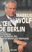 L'Œil de Berlin : Entretiens de Maurice Najman avec le patron des services secrets est-allemands