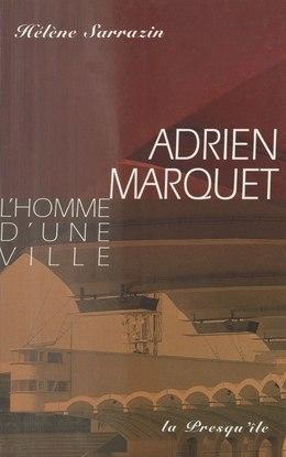 Adrien Marquet : L'Homme d'une ville