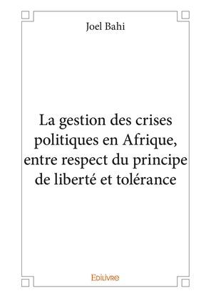 La gestion des crises politiques en Afrique, entre respect du principe de liberté et tolérance