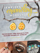 Jeweler's Enameling Workshop: Techniques and Projects for Making Enameled Jewelry