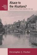 Alsace to the Alsatians?: Visions and Divisions of Alsatian Regionalism, 1870-1939