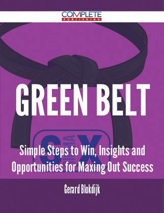 green belt - Simple Steps to Win, Insights and Opportunities for Maxing Out Success