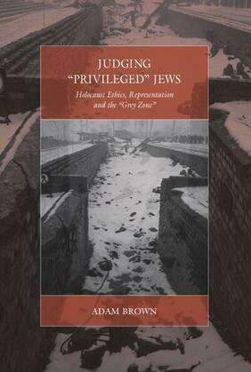 Judging 'Privileged' Jews: Holocaust Ethics, Representation, and the 'Grey Zone'